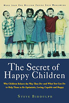 The Secret of Happy Children: Why Children Behave the Way They Do- and What You Can Do to Help Them to be Optimistic, Loving, Capable and Happy By Steve Biddulph