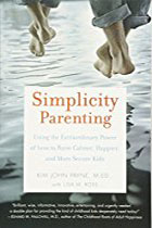Simplicity Parenting: Using the Extraordinary Power of Less to Raise Calmer, Happier, and More Secure Kids By Kim John Payne, Lisa M. Ross
